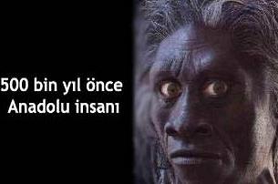 500 bin yıl önce Anadolu insanı!.9737